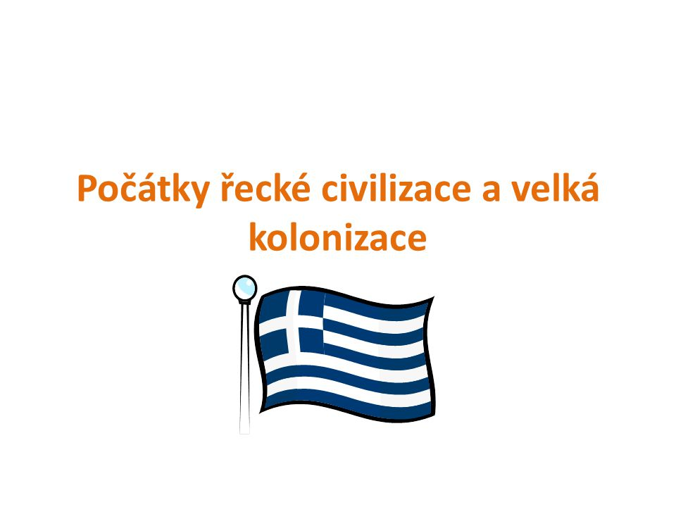 Počátky řecké civilizace Slovem antika se označují dějiny starověkého Řecka a Říma.