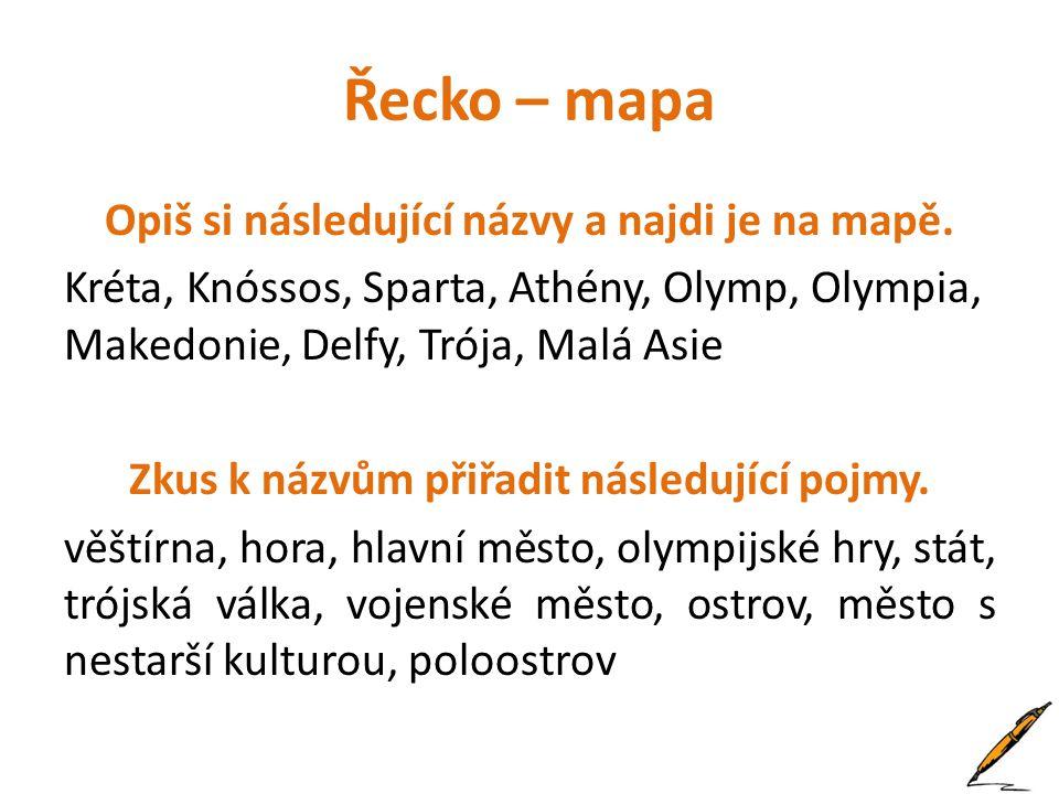 Řecko – mapa Opiš si následující názvy a najdi je na mapě. Kréta, Knóssos, Sparta, Athény, Olymp, Olympia, Makedonie, Delfy, Trója, Malá Asie Zkus k n