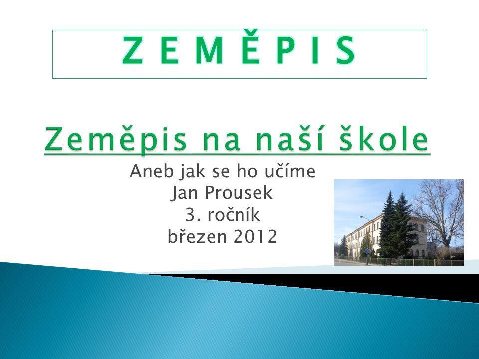 Aneb jak se ho učíme Jan Prousek 3. ročník březen 2012