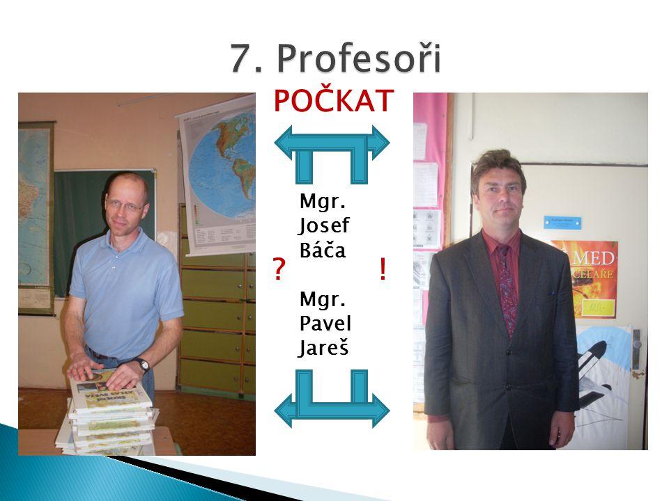 Mgr. Josef Báča Mgr. Pavel Jareš POČKAT ? !