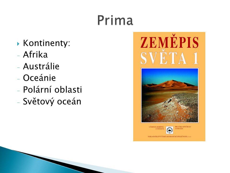  Kontinenty: - Afrika - Austrálie - Oceánie - Polární oblasti - Světový oceán
