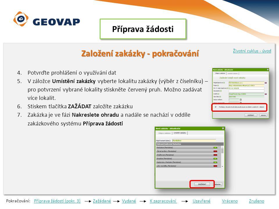 Příprava žádosti Založení zakázky - pokračování Založení zakázky - pokračování 4.Potvrďte prohlášení o využívání dat 5.V záložce Umístění zakázky vyberte lokalitu zakázky (výběr z číselníku) – pro potvrzení vybrané lokality stiskněte červený pruh.