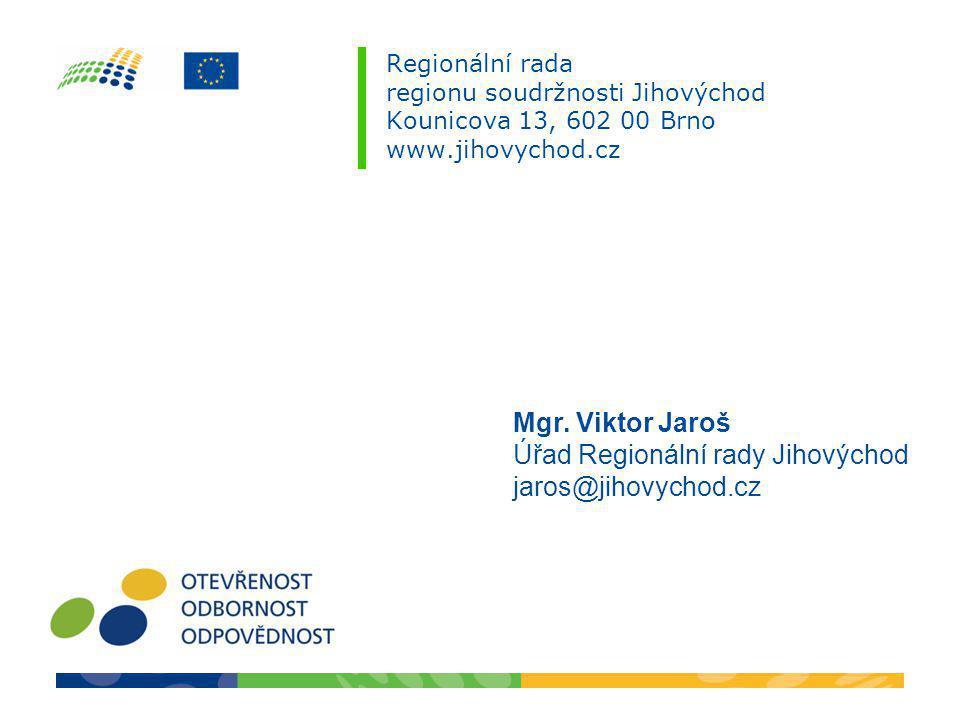 Regionální rada regionu soudržnosti Jihovýchod Kounicova 13, 602 00 Brno www.jihovychod.cz Mgr. Viktor Jaroš Úřad Regionální rady Jihovýchod jaros@jih