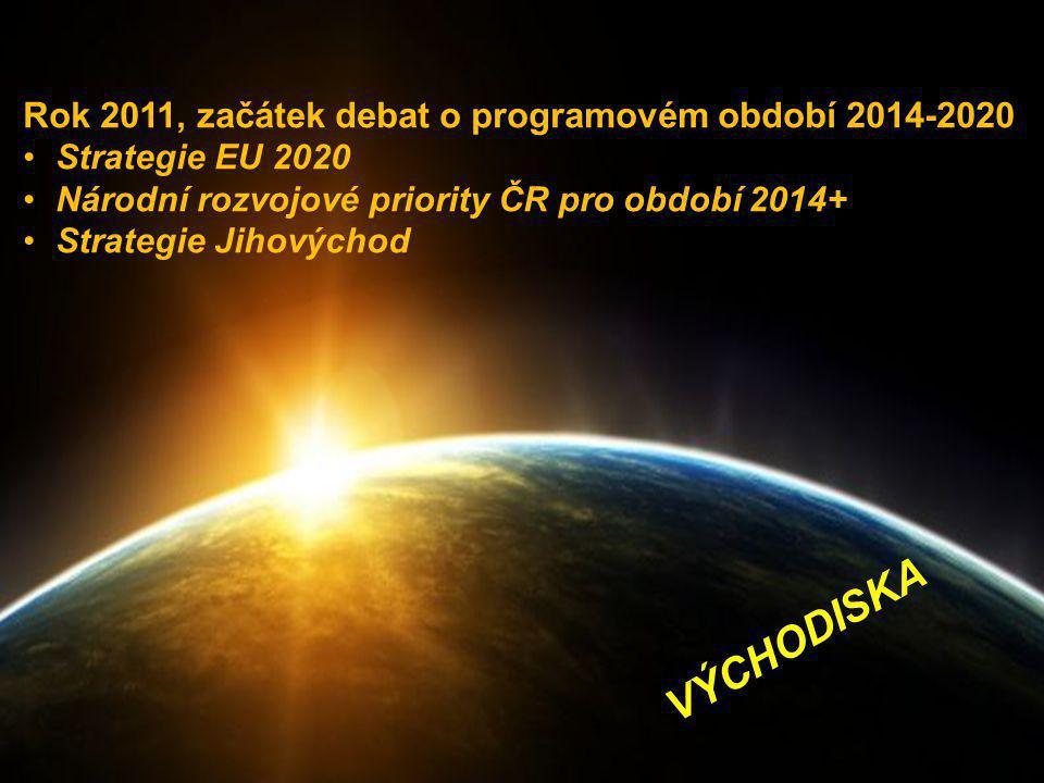 Rok 2011, začátek debat o programovém období 2014-2020 •Strategie EU 2020 •Národní rozvojové priority ČR pro období 2014+ •Strategie Jihovýchod VÝCHOD
