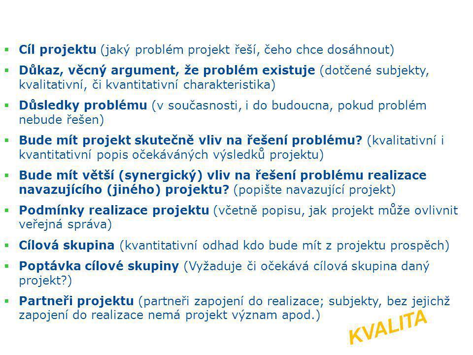  Cíl projektu (jaký problém projekt řeší, čeho chce dosáhnout)  Důkaz, věcný argument, že problém existuje (dotčené subjekty, kvalitativní, či kvant