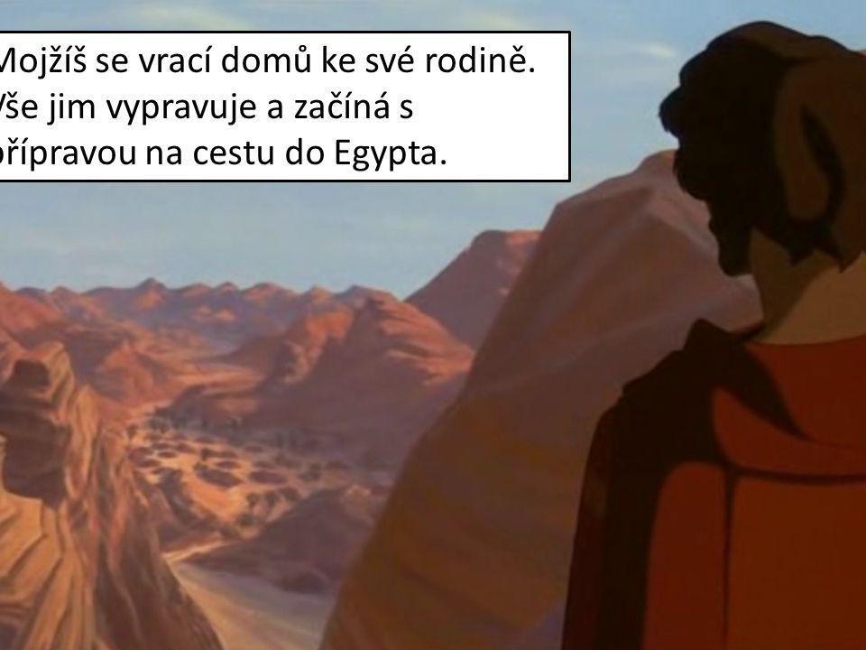 Mojžíš se vrací domů ke své rodině. Vše jim vypravuje a začíná s přípravou na cestu do Egypta.