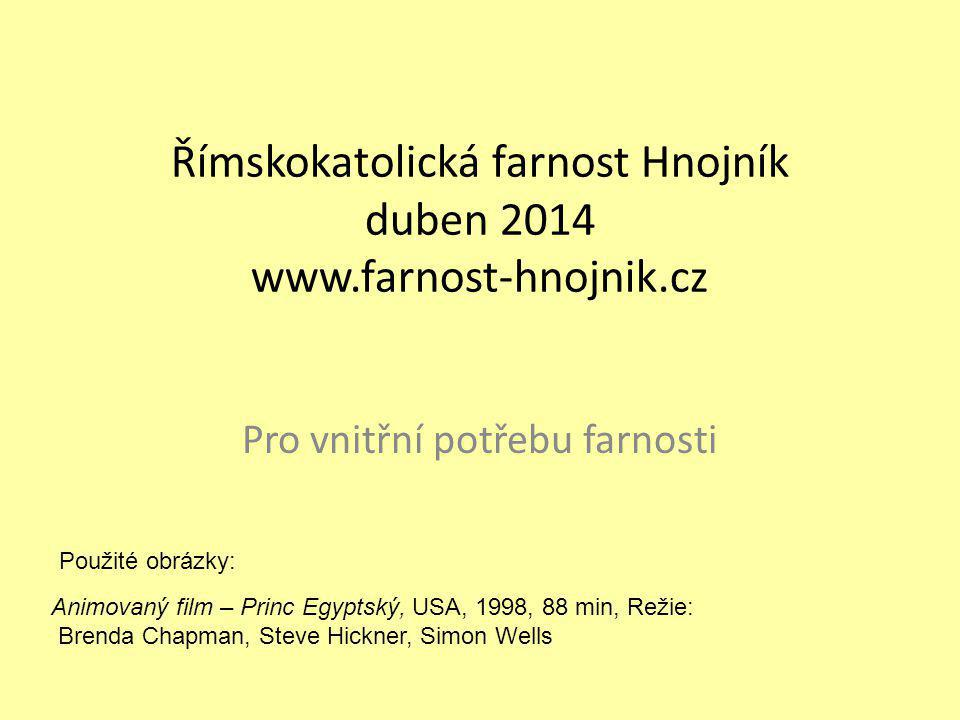 Římskokatolická farnost Hnojník duben 2014 www.farnost-hnojnik.cz Pro vnitřní potřebu farnosti Animovaný film – Princ Egyptský, USA, 1998, 88 min, Režie: Brenda Chapman, Steve Hickner, Simon Wells Použité obrázky: