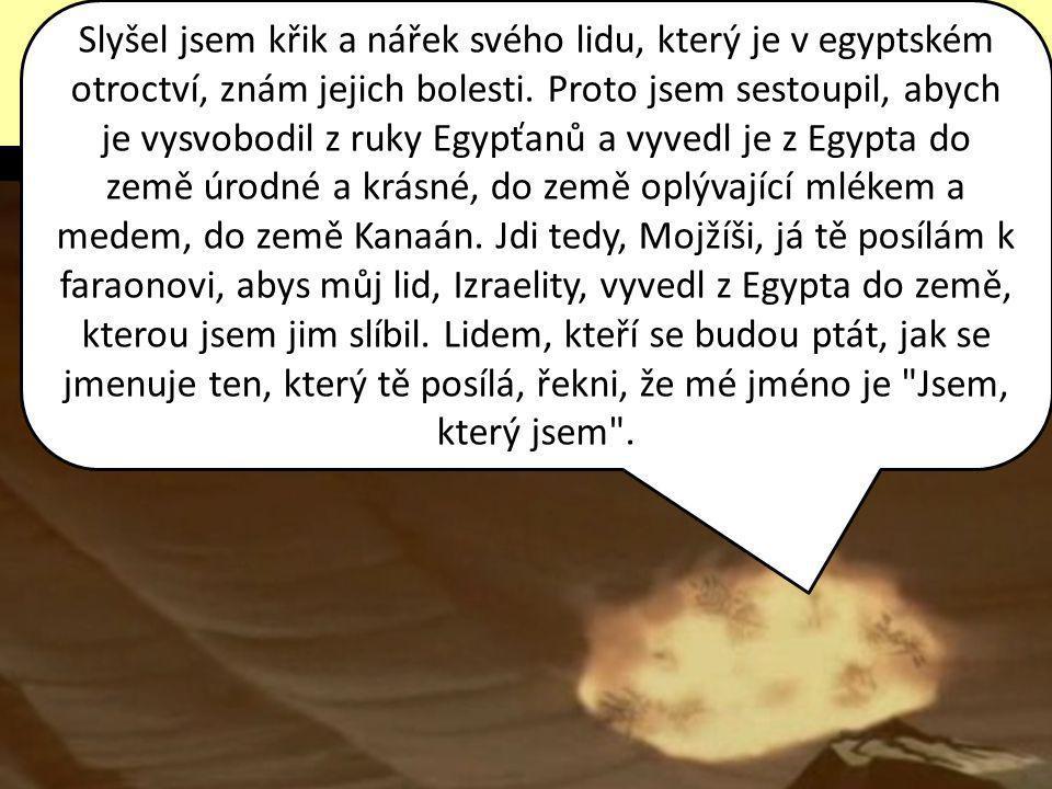 Slyšel jsem křik a nářek svého lidu, který je v egyptském otroctví, znám jejich bolesti.