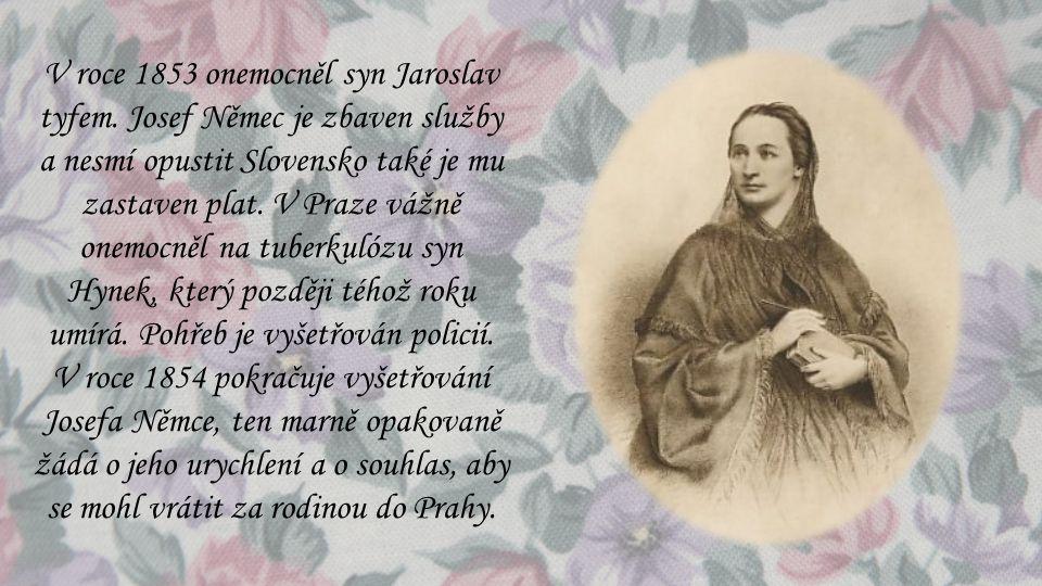 V roce 1853 onemocněl syn Jaroslav tyfem. Josef Němec je zbaven služby a nesmí opustit Slovensko také je mu zastaven plat. V Praze vážně onemocněl na