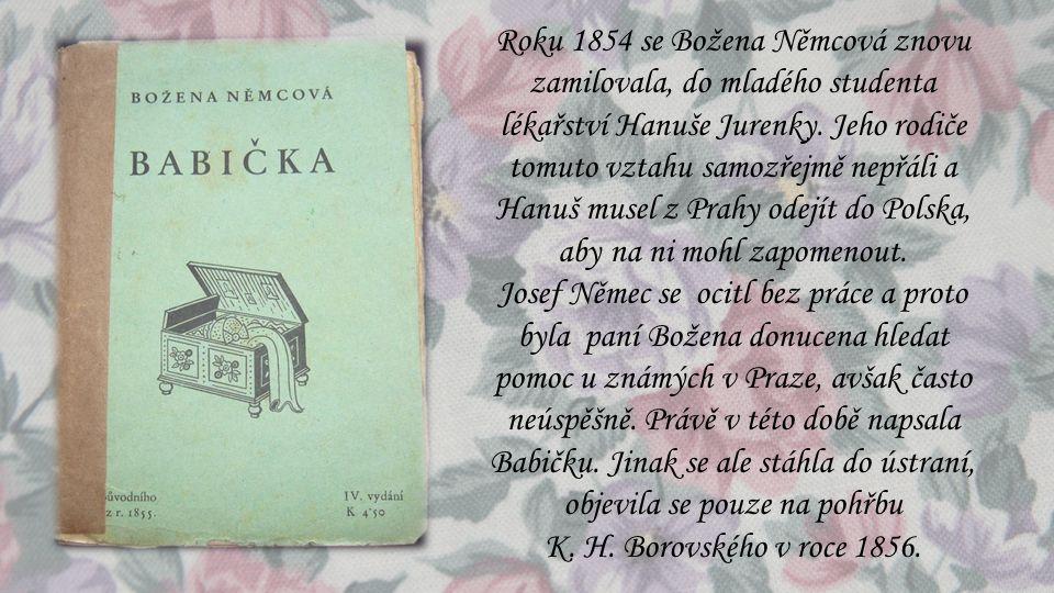 Roku 1854 se Božena Němcová znovu zamilovala, do mladého studenta lékařství Hanuše Jurenky. Jeho rodiče tomuto vztahu samozřejmě nepřáli a Hanuš musel