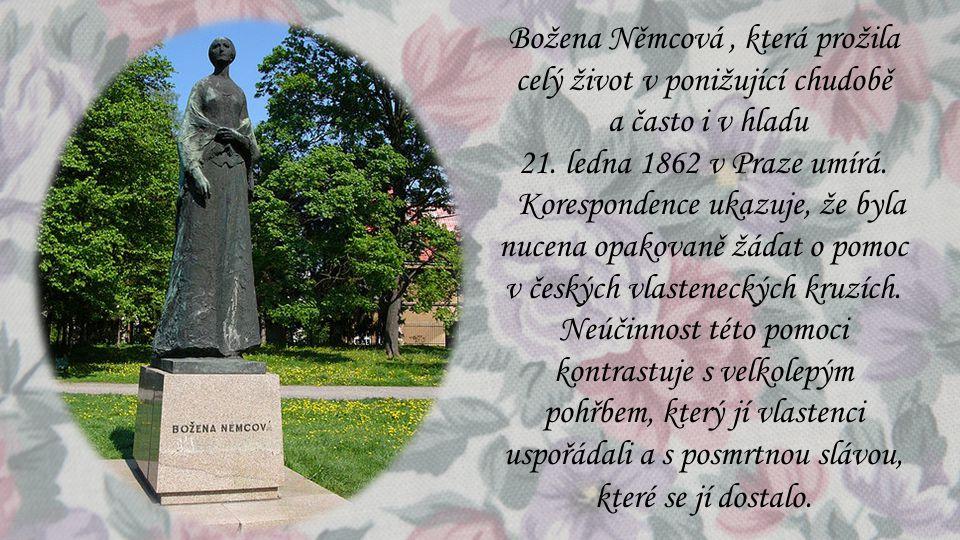 Božena Němcová, která prožila celý život v ponižující chudobě a často i v hladu 21. ledna 1862 v Praze umírá. Korespondence ukazuje, že byla nucena op