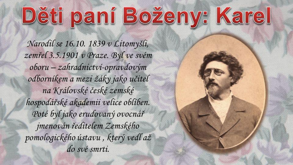 Narodil se 16.10. 1839 v Litomyšli, zemřel 3.5.1901 v Praze. Byl ve svém oboru – zahradnictví-opravdovým odborníkem a mezi žáky jako učitel na Královs