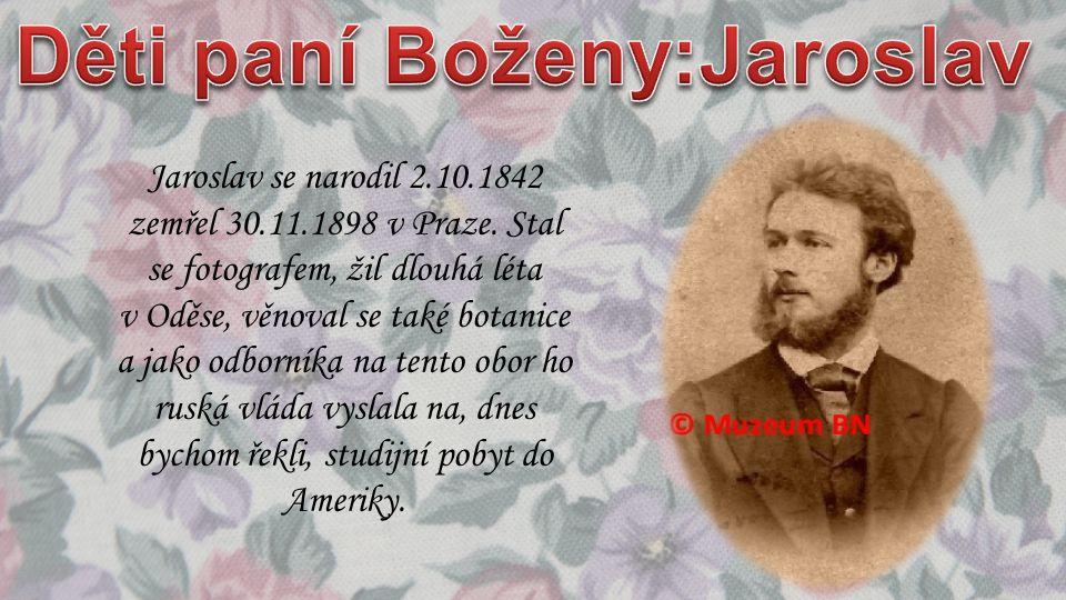Jaroslav se narodil 2.10.1842 zemřel 30.11.1898 v Praze. Stal se fotografem, žil dlouhá léta v Oděse, věnoval se také botanice a jako odborníka na ten
