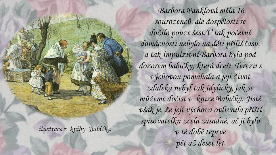 Barbora Panklová měla 16 sourozenců, ale dospělosti se dožilo pouze šest.V tak početné domácnosti nebylo na děti příliš času, a tak impulzivní Barbora