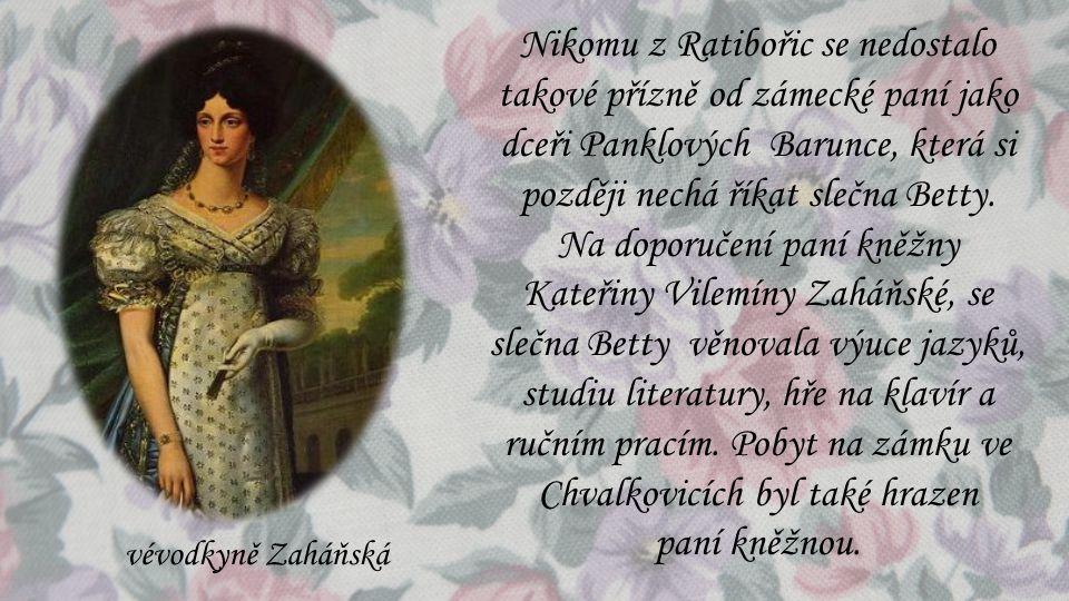 Nikomu z Ratibořic se nedostalo takové přízně od zámecké paní jako dceři Panklových Barunce, která si později nechá říkat slečna Betty. Na doporučení