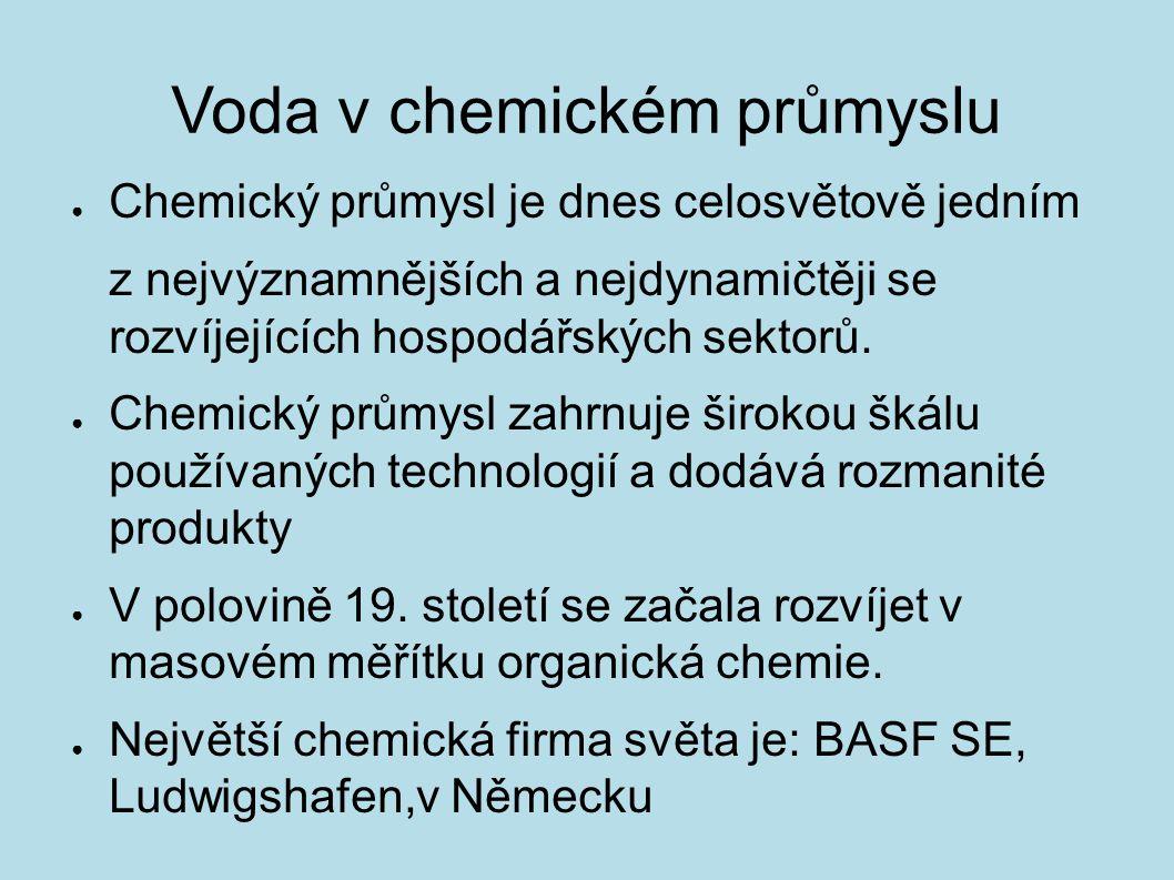 Voda v chemickém průmyslu ● Chemický průmysl je dnes celosvětově jedním z nejvýznamnějších a nejdynamičtěji se rozvíjejících hospodářských sektorů. ●