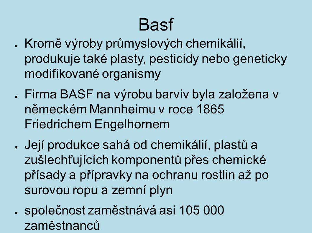 Basf ● Kromě výroby průmyslových chemikálií, produkuje také plasty, pesticidy nebo geneticky modifikované organismy ● Firma BASF na výrobu barviv byla