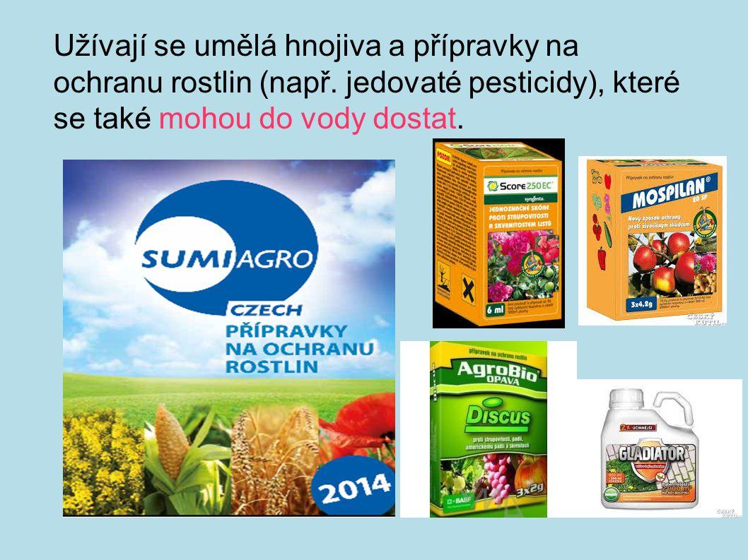 Užívají se umělá hnojiva a přípravky na ochranu rostlin (např. jedovaté pesticidy), které se také mohou do vody dostat.