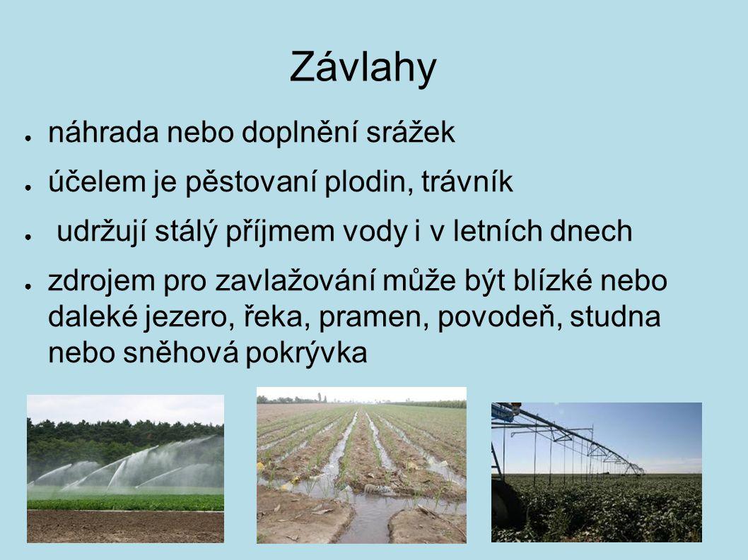 Závlahy ● náhrada nebo doplnění srážek ● účelem je pěstovaní plodin, trávník ● udržují stálý příjmem vody i v letních dnech ● zdrojem pro zavlažování