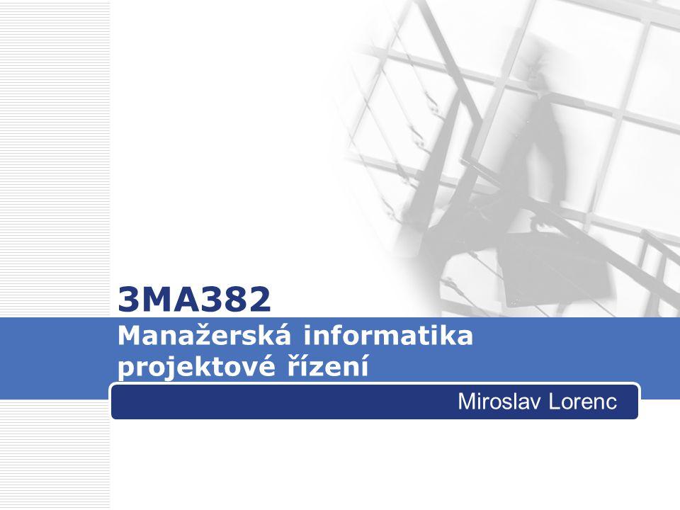 3MA382 Manažerská informatika projektové řízení Miroslav Lorenc