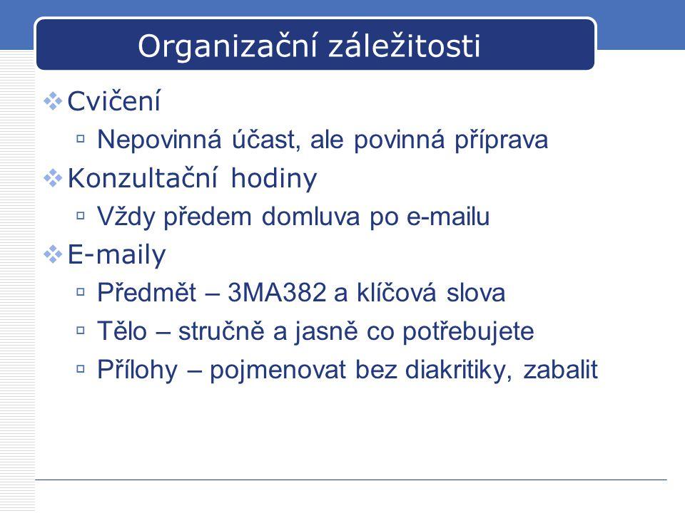 Organizační záležitosti  Cvičení  Nepovinná účast, ale povinná příprava  Konzultační hodiny  Vždy předem domluva po e-mailu  E-maily  Předmět –