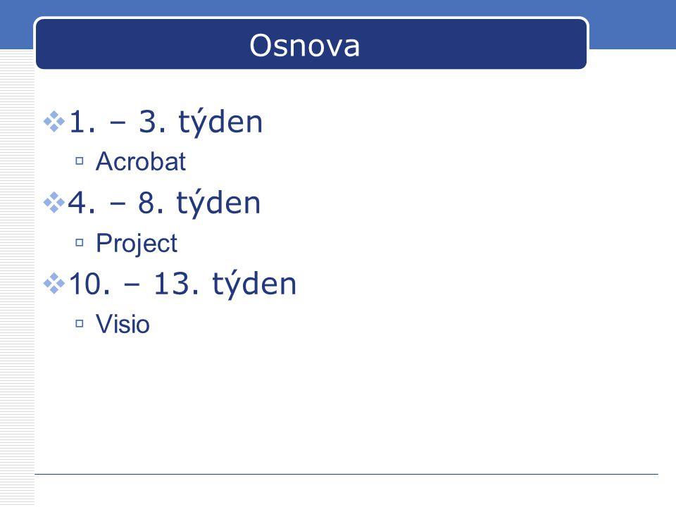 Osnova  1. – 3. týden  Acrobat  4. – 8. týden  Project  10. – 13. týden  Visio