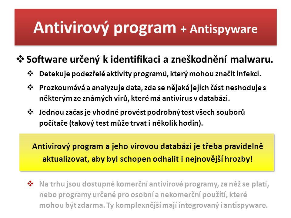Antivirový program + Antispyware  Software určený k identifikaci a zneškodnění malwaru.