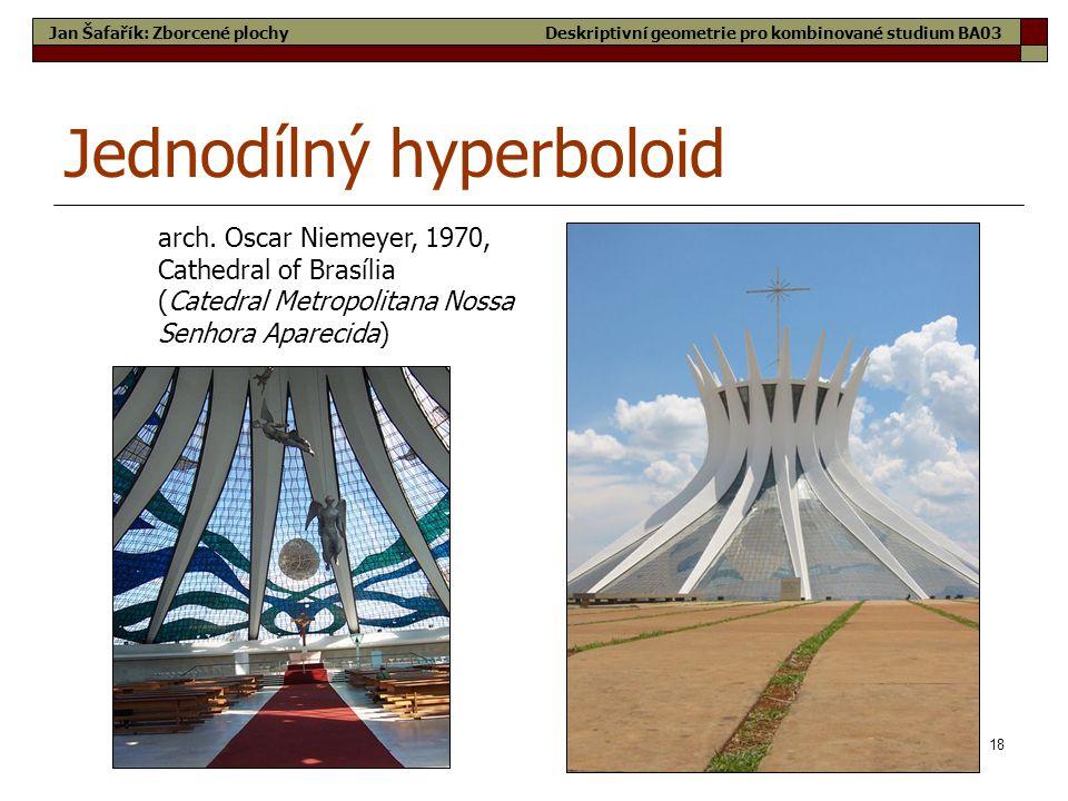 18 Jednodílný hyperboloid arch. Oscar Niemeyer, 1970, Cathedral of Brasília (Catedral Metropolitana Nossa Senhora Aparecida) Jan Šafařík: Zborcené plo