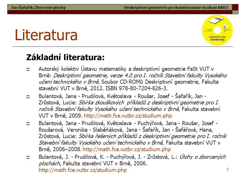 2 Literatura  Autorský kolektiv Ústavu matematiky a deskriptivní geometrie FaSt VUT v Brně: Deskriptivní geometrie, verze 4.0 pro I. ročník Stavební