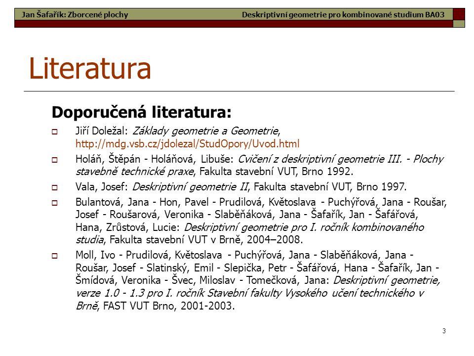 3 Literatura Doporučená literatura:  Jiří Doležal: Základy geometrie a Geometrie, http://mdg.vsb.cz/jdolezal/StudOpory/Uvod.html  Holáň, Štěpán - Ho