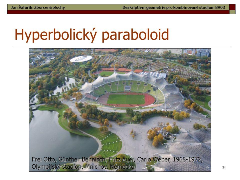 34 Hyperbolický paraboloid Frei Otto, Günther Behnisch, Fritz Auer, Carlo Weber, 1968-1972, Olympijský stadión, Mnichov, Německo Jan Šafařík: Zborcené plochyDeskriptivní geometrie pro kombinované studium BA03