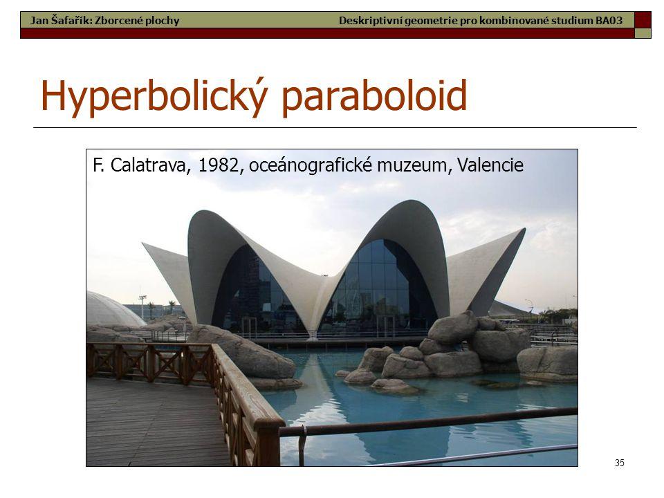 35 Hyperbolický paraboloid F. Calatrava, 1982, oceánografické muzeum, Valencie Jan Šafařík: Zborcené plochyDeskriptivní geometrie pro kombinované stud