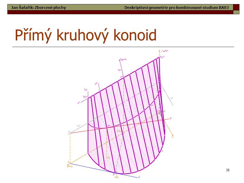 38 Přímý kruhový konoid Jan Šafařík: Zborcené plochyDeskriptivní geometrie pro kombinované studium BA03