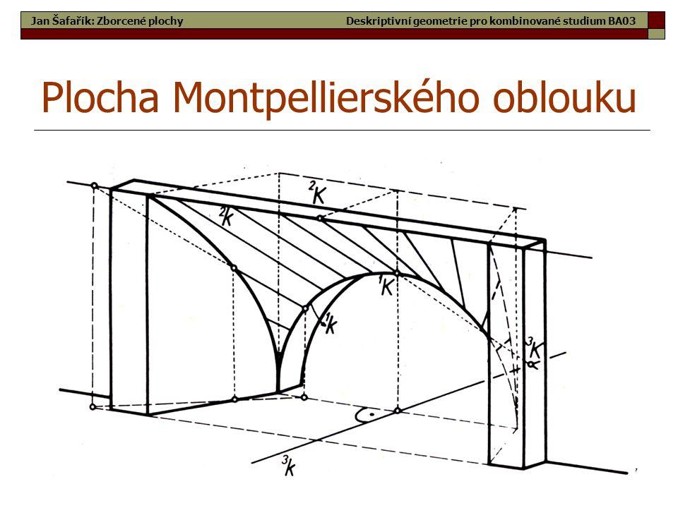 47 Plocha Montpellierského oblouku Jan Šafařík: Zborcené plochyDeskriptivní geometrie pro kombinované studium BA03