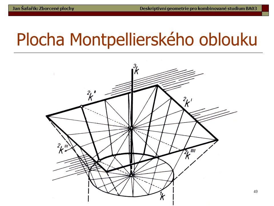 49 Plocha Montpellierského oblouku Jan Šafařík: Zborcené plochyDeskriptivní geometrie pro kombinované studium BA03
