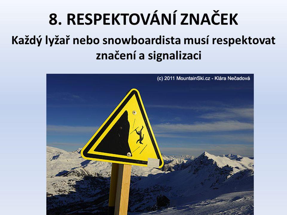 8. RESPEKTOVÁNÍ ZNAČEK Každý lyžař nebo snowboardista musí respektovat značení a signalizaci
