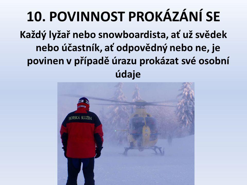 10. POVINNOST PROKÁZÁNÍ SE Každý lyžař nebo snowboardista, ať už svědek nebo účastník, ať odpovědný nebo ne, je povinen v případě úrazu prokázat své o