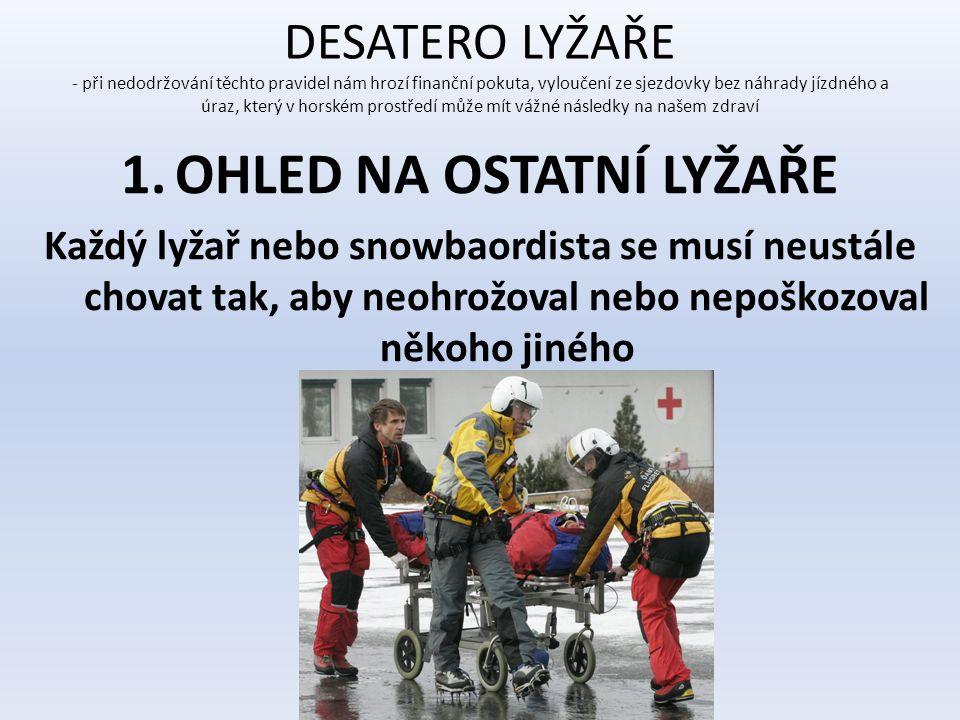 DESATERO LYŽAŘE - při nedodržování těchto pravidel nám hrozí finanční pokuta, vyloučení ze sjezdovky bez náhrady jízdného a úraz, který v horském pros