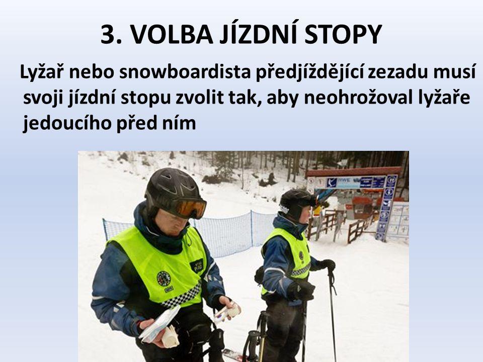 3. VOLBA JÍZDNÍ STOPY Lyžař nebo snowboardista předjíždějící zezadu musí svoji jízdní stopu zvolit tak, aby neohrožoval lyžaře jedoucího před ním