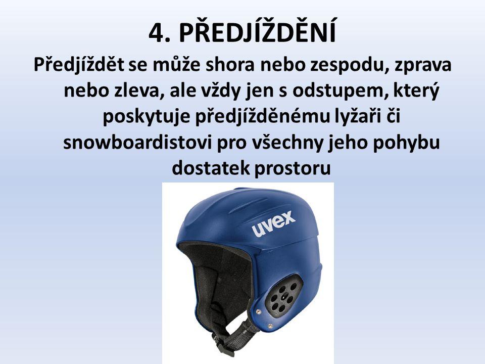4. PŘEDJÍŽDĚNÍ Předjíždět se může shora nebo zespodu, zprava nebo zleva, ale vždy jen s odstupem, který poskytuje předjížděnému lyžaři či snowboardist