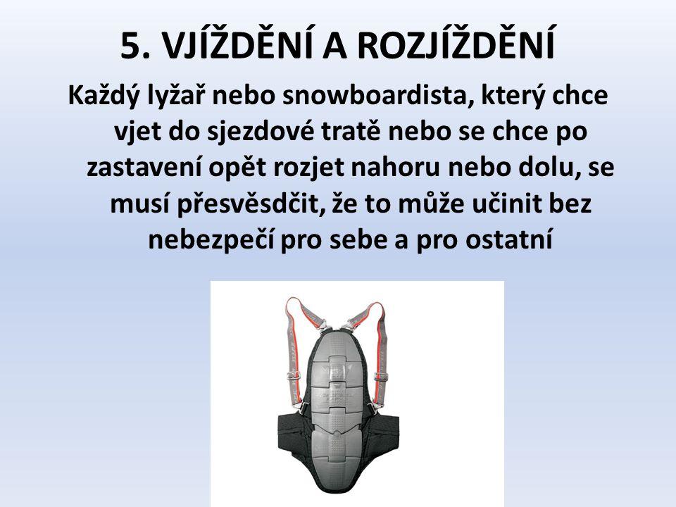 5. VJÍŽDĚNÍ A ROZJÍŽDĚNÍ Každý lyžař nebo snowboardista, který chce vjet do sjezdové tratě nebo se chce po zastavení opět rozjet nahoru nebo dolu, se