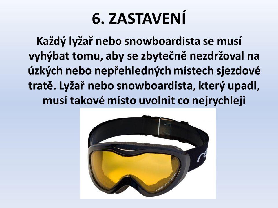 6. ZASTAVENÍ Každý lyžař nebo snowboardista se musí vyhýbat tomu, aby se zbytečně nezdržoval na úzkých nebo nepřehledných místech sjezdové tratě. Lyža