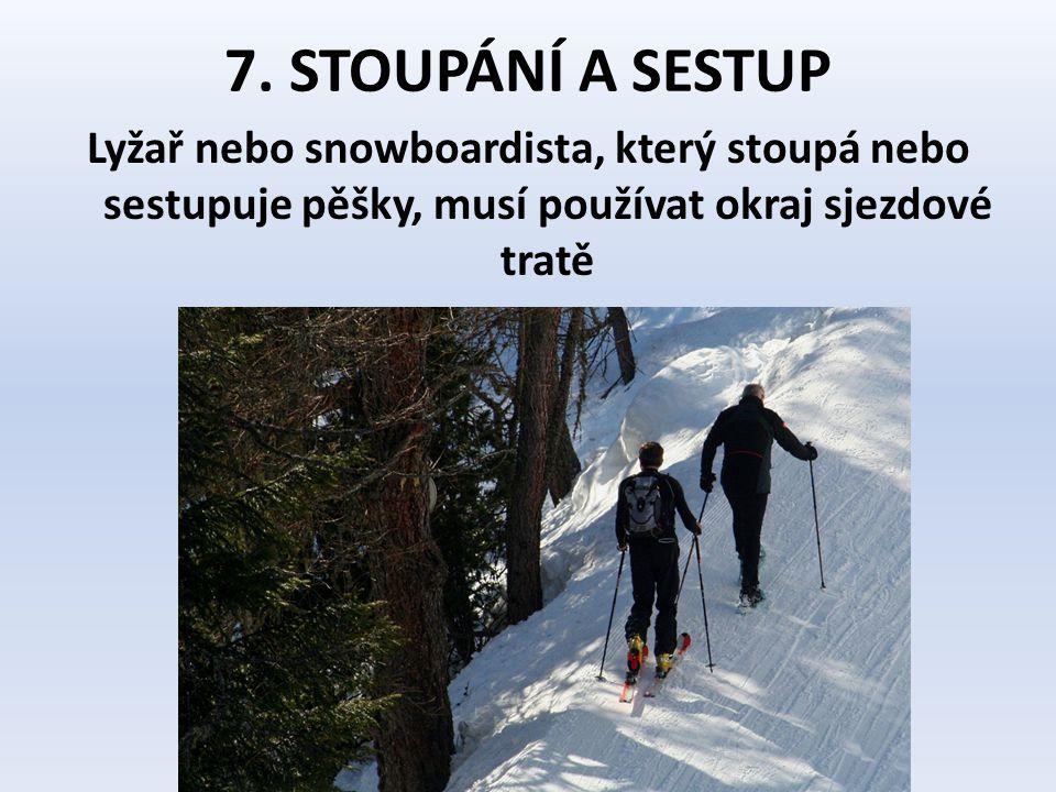 7. STOUPÁNÍ A SESTUP Lyžař nebo snowboardista, který stoupá nebo sestupuje pěšky, musí používat okraj sjezdové tratě