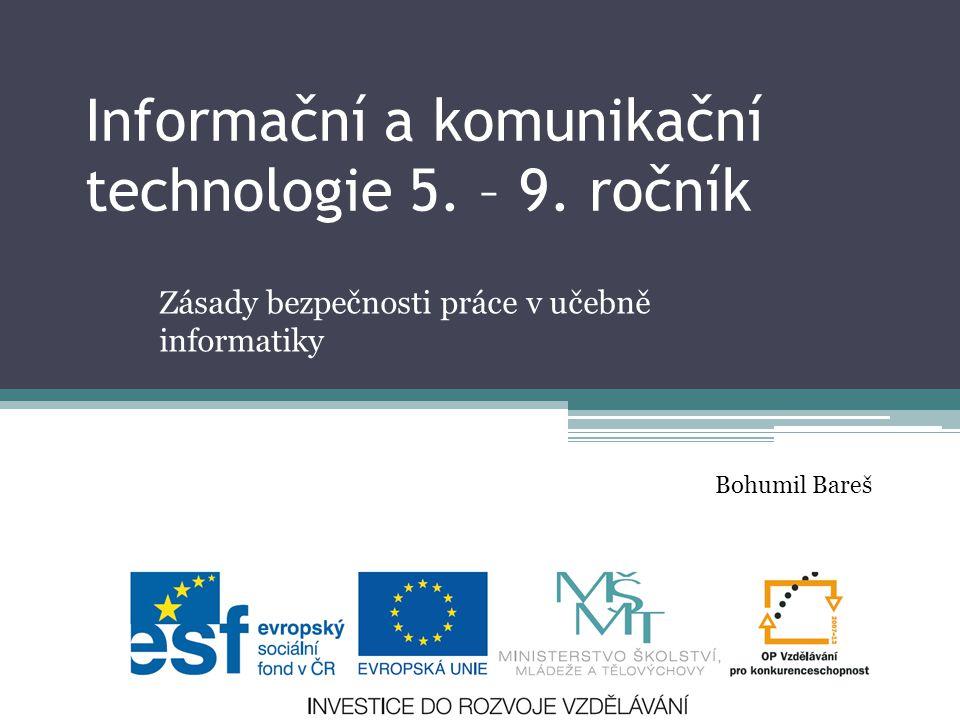 Informační a komunikační technologie 5. – 9. ročník Zásady bezpečnosti práce v učebně informatiky Bohumil Bareš