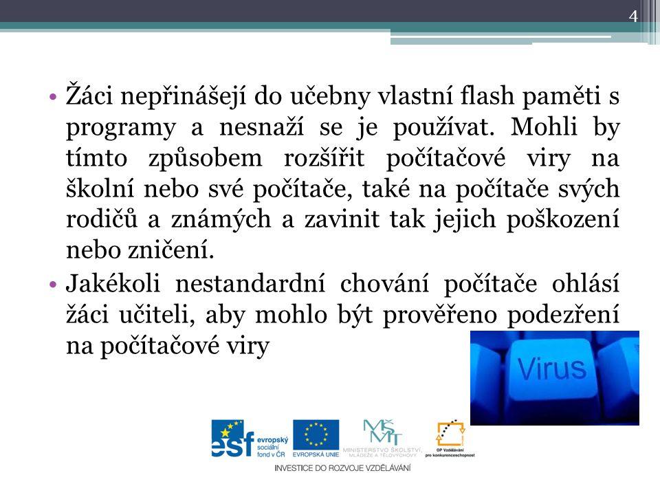 •Žáci nepřinášejí do učebny vlastní flash paměti s programy a nesnaží se je používat. Mohli by tímto způsobem rozšířit počítačové viry na školní nebo