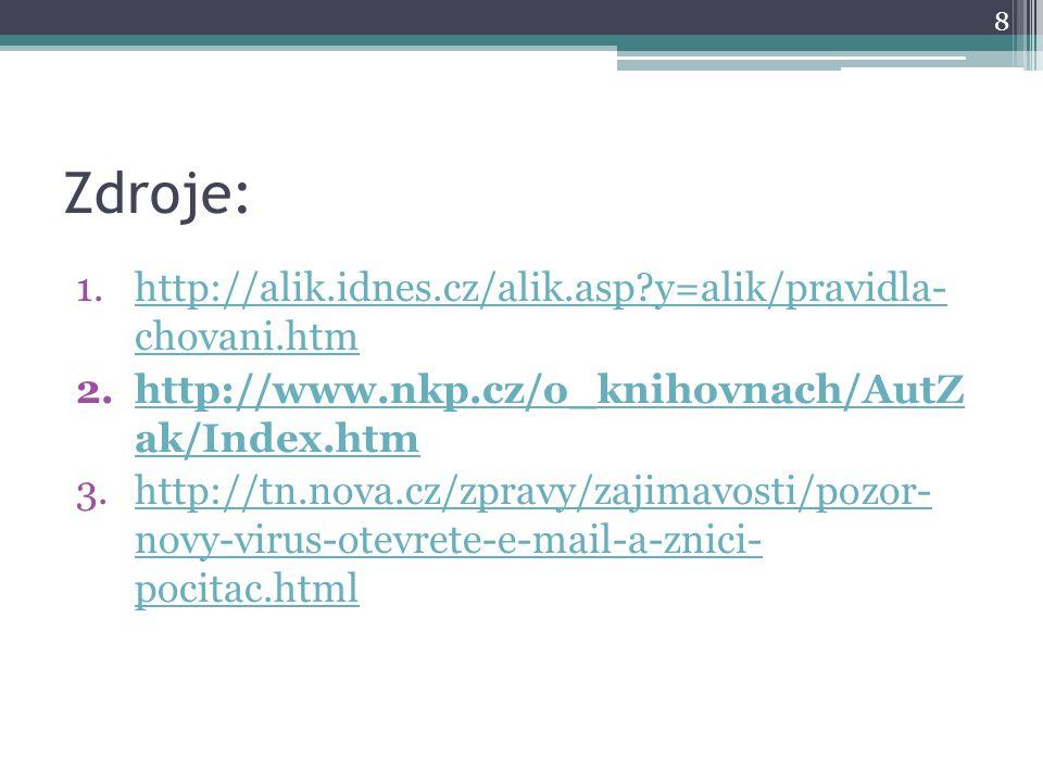 Zdroje: 1.http://alik.idnes.cz/alik.asp?y=alik/pravidla- chovani.htmhttp://alik.idnes.cz/alik.asp?y=alik/pravidla- chovani.htm 2.http://www.nkp.cz/o_k