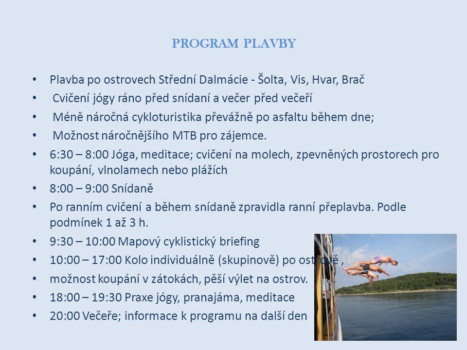 PROGRAM PLAVBY • Plavba po ostrovech Střední Dalmácie - Šolta, Vis, Hvar, Brač • Cvičení jógy ráno před snídaní a večer před večeří • Méně náročná cyk
