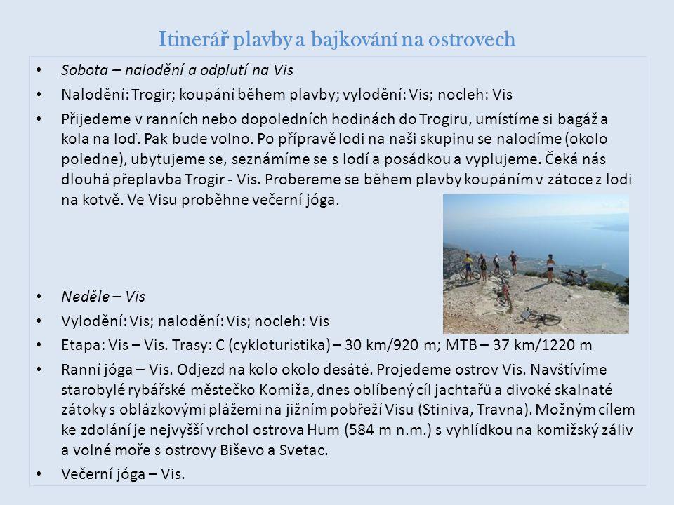 Itinerá ř plavby a bajkování na ostrovech • Sobota – nalodění a odplutí na Vis • Nalodění: Trogir; koupání během plavby; vylodění: Vis; nocleh: Vis •