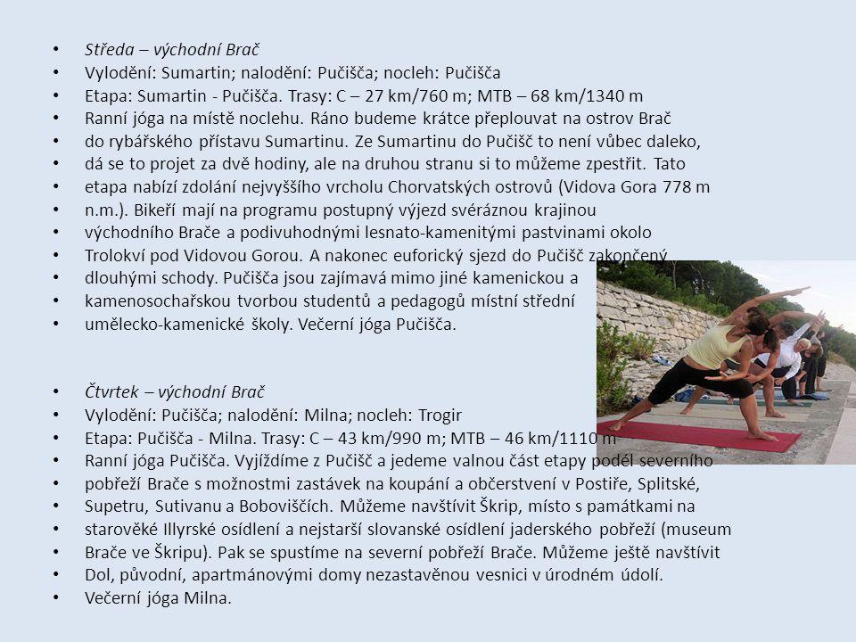 • Středa – východní Brač • Vylodění: Sumartin; nalodění: Pučišča; nocleh: Pučišča • Etapa: Sumartin - Pučišča. Trasy: C – 27 km/760 m; MTB – 68 km/134