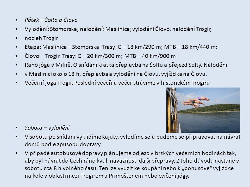 • Pátek – Šolta a Čiovo • Vylodění: Stomorska; nalodění: Maslinica; vylodění Čiovo, nalodění Trogir, • nocleh Trogir • Etapa: Maslinica – Stomorska. T